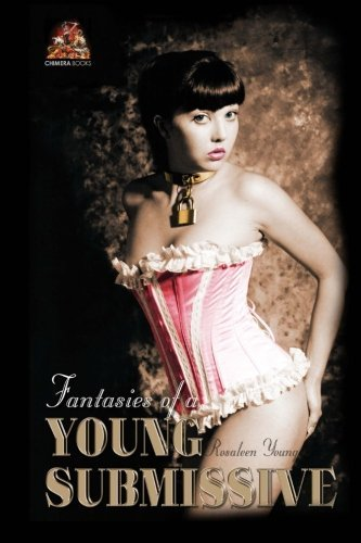 Download Fantasies of a Young Submissive: Dark, beautiful and intensely erotic! by Rosaleen Young (2014-08-12) ebook