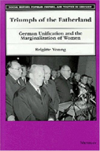 Triumph of the Fatherland: German Unification and the Marginalization of Women (Social History, Popular Culture, and Politics in Germany)