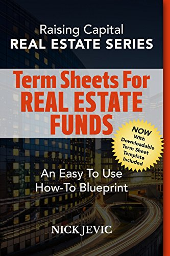 (Writing Term Sheets For Real Estate Funds: An Easy To Use How-To Blueprint (Real Estate Series))