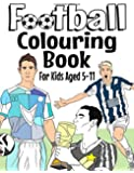 Football Colouring Book: For Kids Aged 5-11