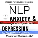 NLP: Depression & Anxiety: 2 Manuscripts Audiobook by  Modern Psychology Publishing Narrated by Terry F. Self