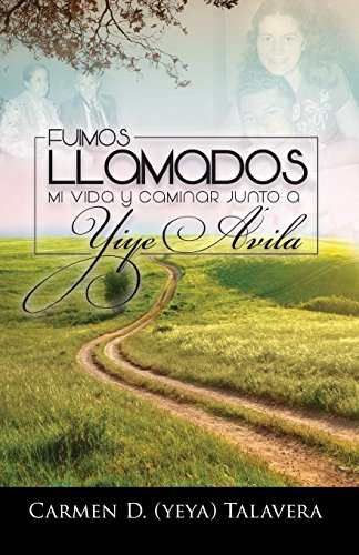 Fuimos Llamados: Mi vida y caminar junto a Yiye Avila  [Talavera, Carmen D] (Tapa Blanda)
