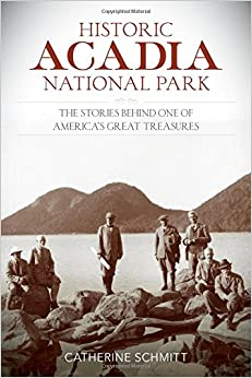 Historic Acadia National Park: The Stories Behind One of America's Great Treasures