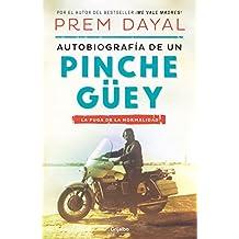 Autobiografía de un pinche güey: La fuga de la normalidad (Spanish Edition)