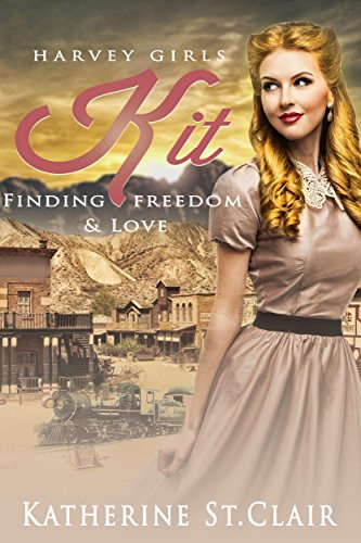 WESTERN HISTORICAL ROMANCE: Kit: Finding Freedom and Love (Harvey Girls Book 1) by [St. Clair, Katherine]