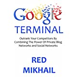 GOOGLE TERMINAL (2016): Outrank Your Competitors By Combining The Power Of Private Blog Networks and Social Networks (2 in 1 bundle)