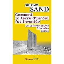 Comment la terre d'Israël fut inventée: De la Terre sainte à la mère patrie (Champs Histoire)