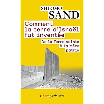 Comment la terre d'Israël fut inventée: De la Terre sainte à la mère patrie (Champs Histoire) (French Edition)