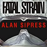 The Fatal Strain: On the Trail of Avian Flu and the Coming Pandemic | Alan Sipress
