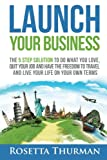 img - for Launch Your Business: The 5 Step Solution to Do What You Love, Quit Your Job and Have the Freedom to Travel and Live Life on Your Own Terms book / textbook / text book