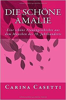 Die schöne Amalie: Eine schöne Frauengeschichte aus dem München des 19. Jahrhunderts: Volume 3 (Galerie der Schönheiten)