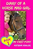 Diary of a Horse Mad Girl: My First Pony - Book 1 - A Perfect Horse Book for Gir (Volume 1)