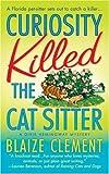 Curiosity Killed the Cat Sitter, Blaize Clement, 0312941927