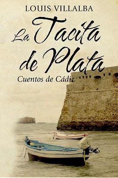 La Tacita de Plata: Cuentos de Cádiz: Amazon.es: Villalba, Louis: Libros
