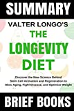 Summary: Valter Longo's The Longevity Diet: Discover the New Science Behind Stem Cell Activation and Regeneration to Slow Aging, Fight Disease, and Optimize Weight
