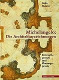 Michelangelo : Die Architekturzeichnungen: Entwurfsprozess und Planungspraxis, Maurer, Golo and Michelangelo Buonarroti, 3795416450