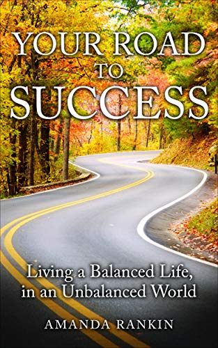 43377d2f9b Your Road To Success: Living a balanced life in an unbalanced world by  [Rankin