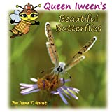 Queen Iween's Beautiful Butterflies, Irene T. Hunt, 0984307117