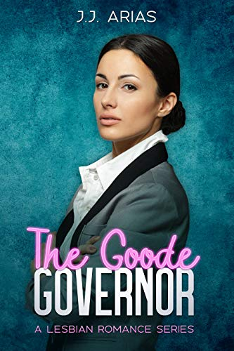 The Goode Governor: A Lesbian Romance Series (A Goode Girl Lesbian Romance Book 1)