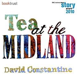 Tea at the Midland (BBC National Short Story Award 2010 Winner)