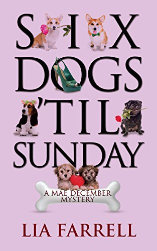 Six Dogs 'til Sunday (A Mae December Mystery Book 6) by [Farrell, Lia]