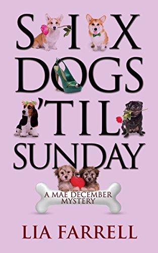 Six Dogs 'til Sunday (A Mae December Mystery Book 6)