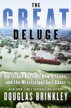 The Great Deluge: Hurricane Katrina, New Orleans, and the Mississippi Gulf Coast by [Brinkley, Douglas]
