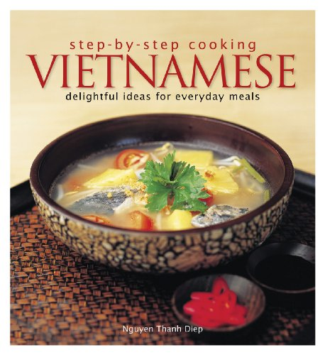 Step by Step Cooking: Vietnamese - Delightful Ideas for Everyday Meals by Nguyen Thanh Diep