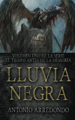 Lluvia Negra (El Tiempo Antes de la Memoria) (Volume 1) (Spanish Edition) [Antonio Arredondo] (Tapa Blanda)