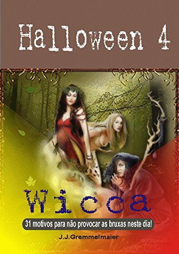 Halloween 4: Wicca - 31 motivos para não provocar as bruxas neste dia! (Portuguese Edition) -