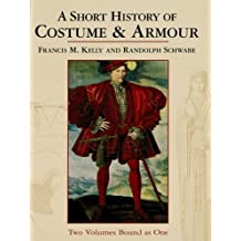 A Short History of Costume & Armour: Two Volumes Bound as One (Dover Fashion and Costumes Book 2)