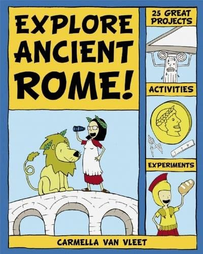 Explore Ancient Rome!: 25 Great Projects, Activities, Experiements (Explore Your World)