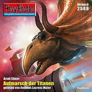 Aufmarsch der Titanen (Perry Rhodan 2588) Hörbuch