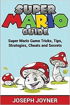 Super Mario Guide: Super Mario Game Tricks, Tips, Strategies, Cheats and Secrets by Joseph Joyner (2015-02-23)