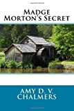 Madge Morton's Secret, Amy Amy D. V. Chalmers, 1495929817