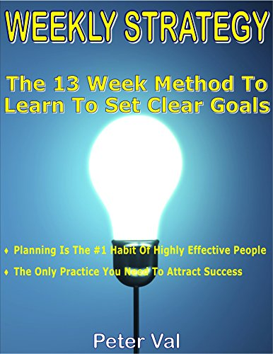 WEEKLY STRATEGY: >The 13 Week Method To Learn To Set Clear Goals :  >Planning Is The #1 Habit Of Highly Effective People  >The Only Practice You Need To ... Daily Planner and Goal Journal. Book 2018)