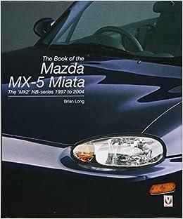 The Book Of The Mazda Mx 5 Miata The Mk2 Nb Series 1997 To 2004 Amazon De Long Brian Fremdsprachige Bücher