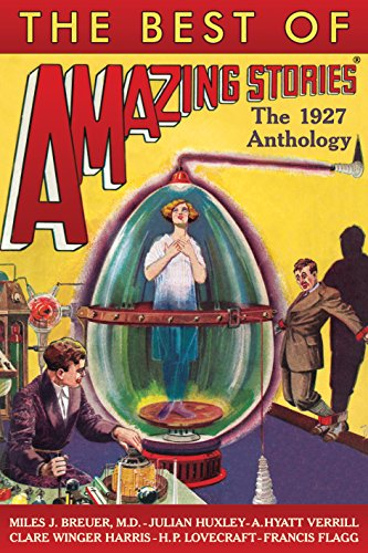 The Best of Amazing Stories: The 1927 Anthology (Amazing Stories Classics - Authorized Edition) (Best Classic Sci Fi)