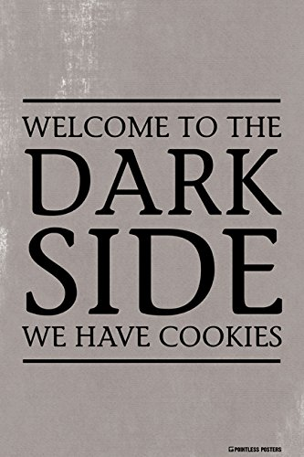 Welcome To The Dark Side We Have Cookies Poster Print