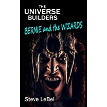 Bernie and the Wizards: young adult fantasy (The Universe Builders Book 3)