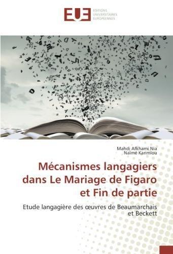 Mécanismes langagiers dans Le Mariage de Figaro et Fin de partie: Etude langagière des œuvres de Beaumarchais et Beckett (French Edition) pdf epub