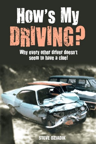 How's My Driving?: Why Every Other Driver Doesn't Seem to Have a Clue!