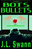 Bots to Bullets, J. L. Swann, 1939051673