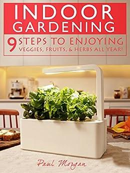 Indoor gardening 9 steps to enjoying veggies fruits for Indoor gardening amazon