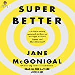 SuperBetter: A Revolutionary Approach to Getting Stronger, Happier, Braver and More Resilient - Powered by the Science of Games | Jane McGonigal