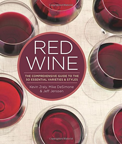 Red Wine: The Comprehensive Guide to the 50 Essential Varieties & Styles by Kevin Zraly, Mike DeSimone, Jeff Jenssen