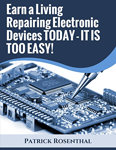 Earn a Living Repairing Electronic Devices TODAY - IT IS TOO EASY!