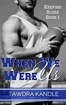 When We Were Us (Keeping Score Series Book 1) by [Kandle, Tawdra]