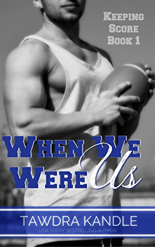 Score Series 1 Football - When We Were Us (Keeping Score Series Book 1)