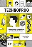 Technoprog : La contre-culture transhumaniste qui améliore l'espèce humaine